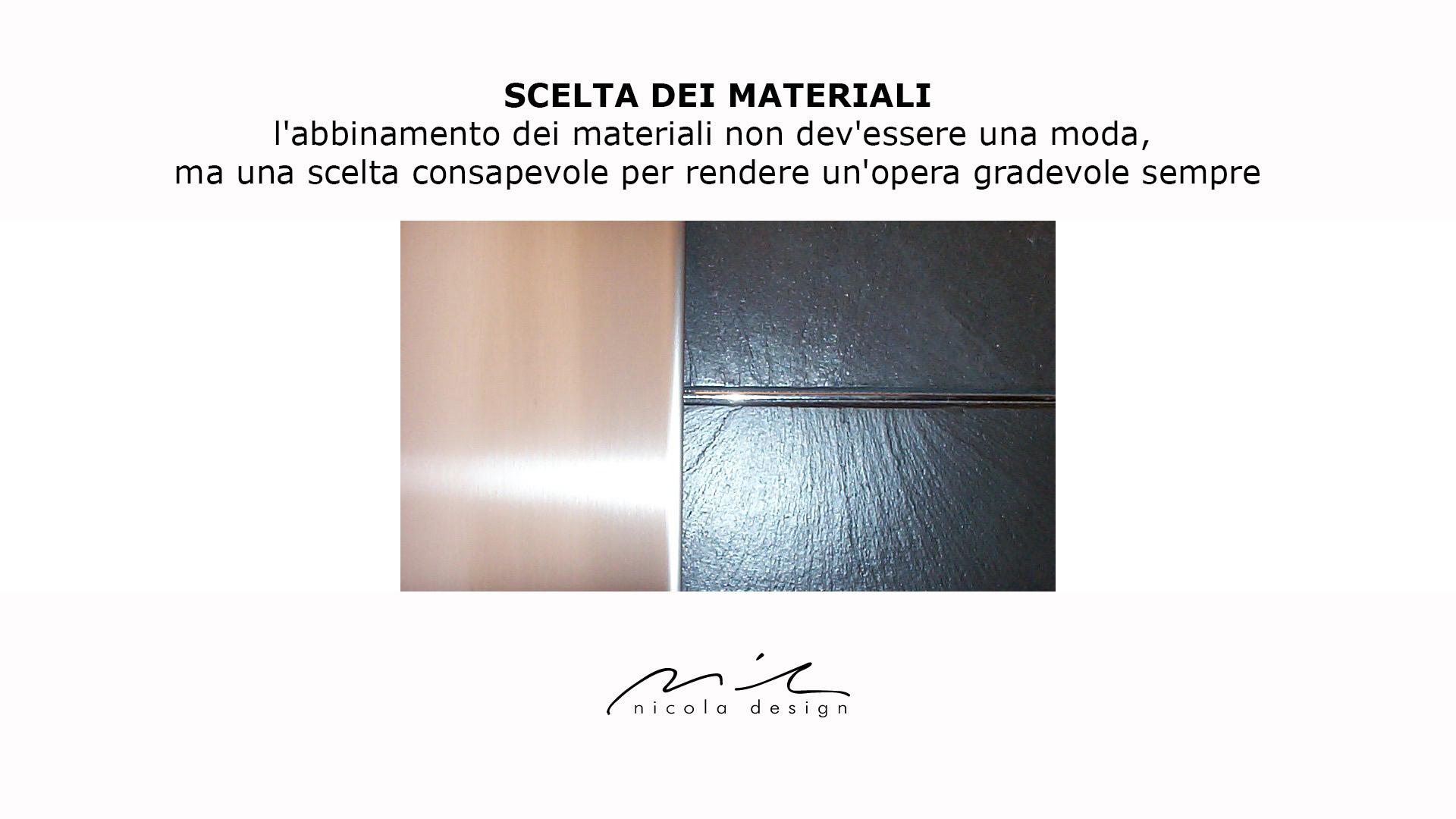 ardesia, acciaio, cromatura; l'abbinamento dei materiali non dev'essere una moda, ma una scelta che supera questo concetto per rendere un'opera gradevole sempre